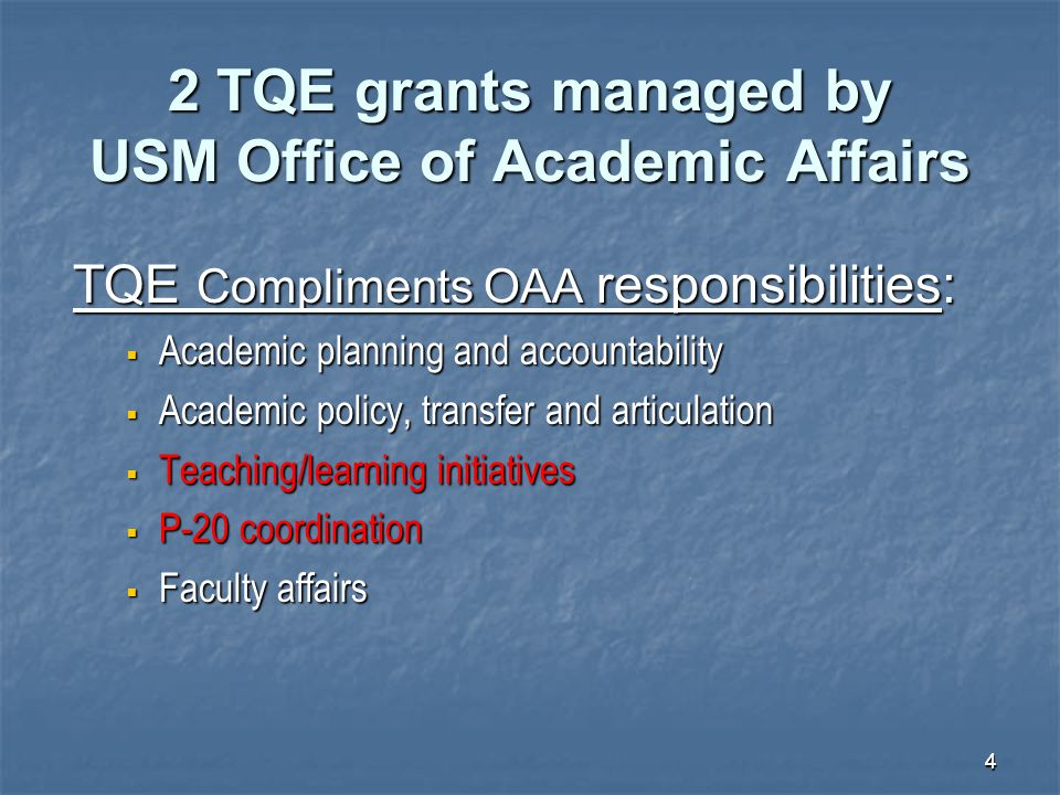 44 2 TQE grants managed by USM Office of Academic Affairs TQE Compliments OAA responsibilities:  Academic planning and accountability  Academic poli
