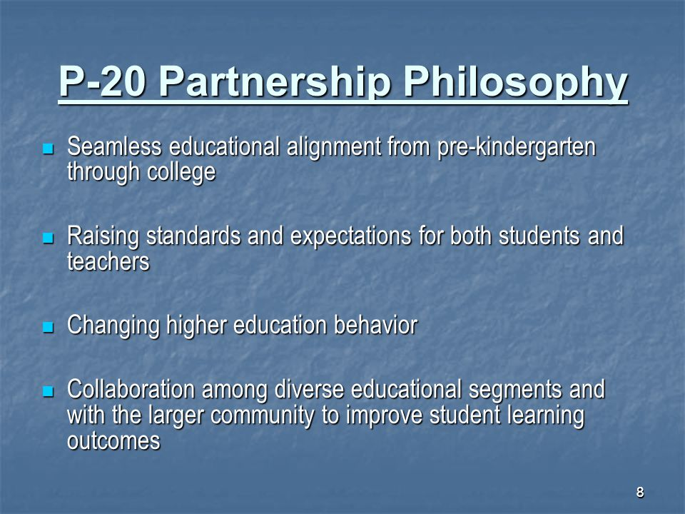 88 P-20 Partnership Philosophy Seamless educational alignment from pre-kindergarten through college Seamless educational alignment from pre-kindergart