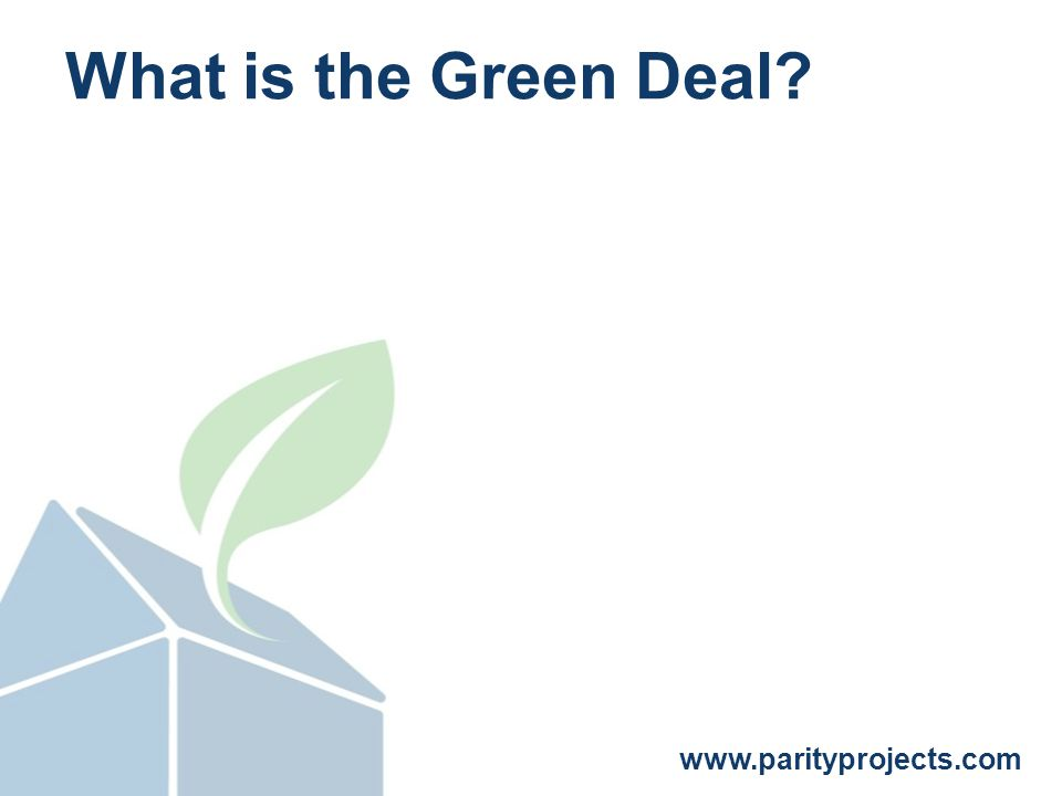 www.parityprojects.com What is the Green Deal