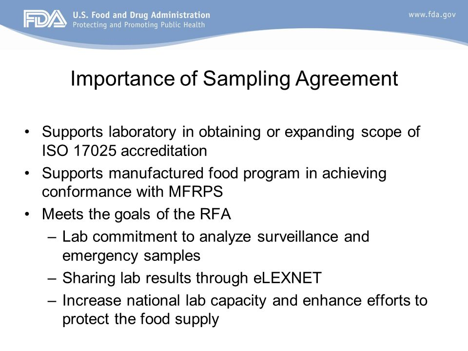 Importance of Sampling Agreement Supports laboratory in obtaining or expanding scope of ISO 17025 accreditation Supports manufactured food program in