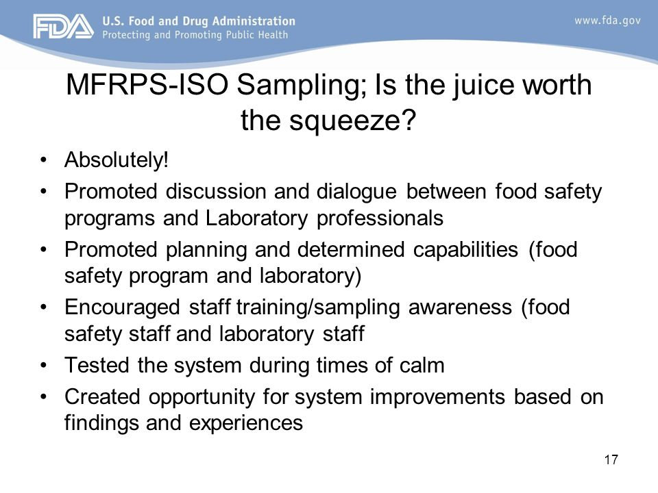 MFRPS-ISO Sampling; Is the juice worth the squeeze? Absolutely! Promoted discussion and dialogue between food safety programs and Laboratory professio