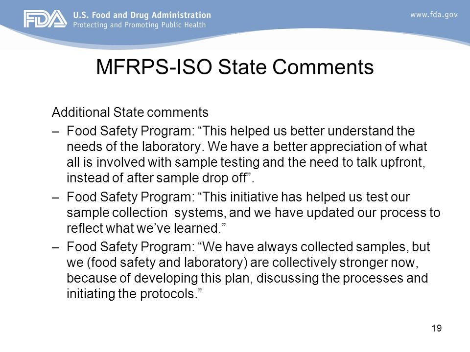 MFRPS-ISO State Comments Additional State comments –Food Safety Program: This helped us better understand the needs of the laboratory.