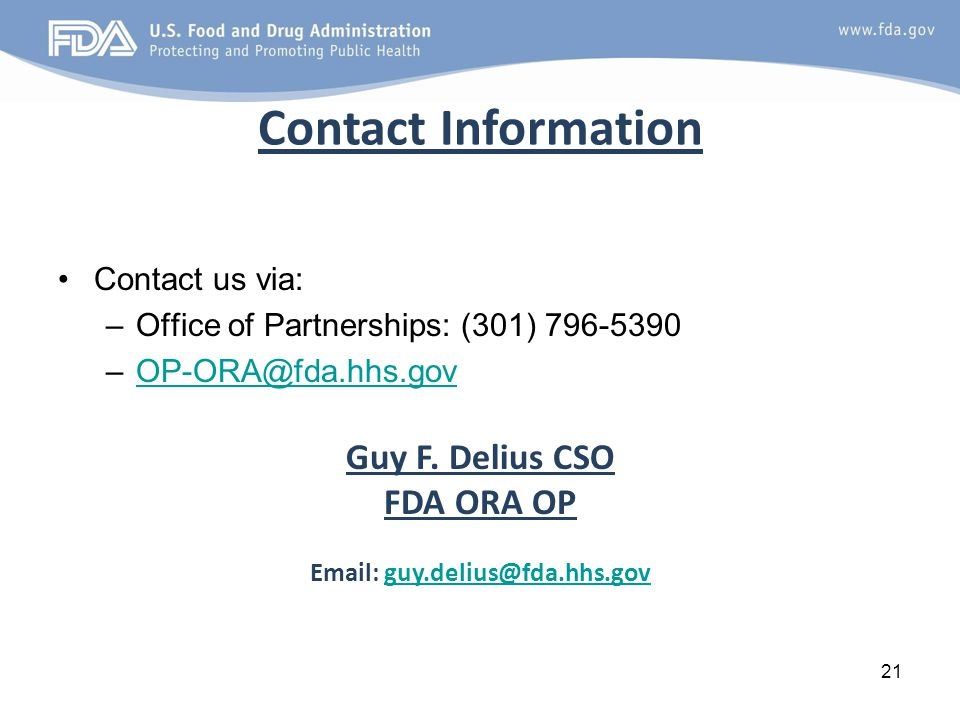Contact Information Contact us via: –Office of Partnerships: (301) 796-5390 –OP-ORA@fda.hhs.govOP-ORA@fda.hhs.gov Guy F.