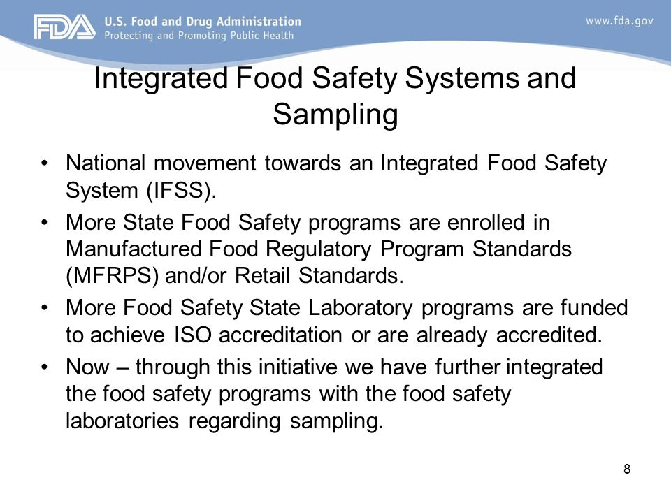 Integrated Food Safety Systems and Sampling National movement towards an Integrated Food Safety System (IFSS). More State Food Safety programs are enr