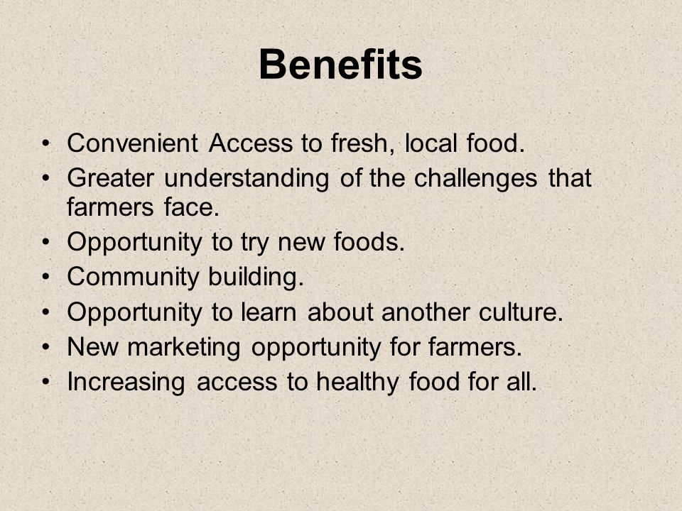 Benefits Convenient Access to fresh, local food.