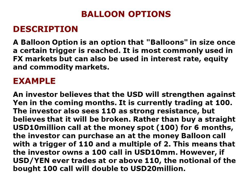 BALLOON OPTIONS DESCRIPTION A Balloon Option is an option that