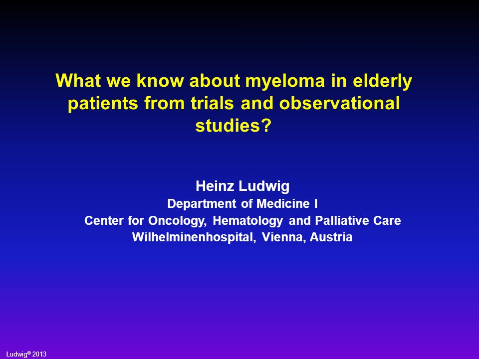 H. Ludwig 2013 Thank you for your attention The future looks bright for elderly myeloma patients