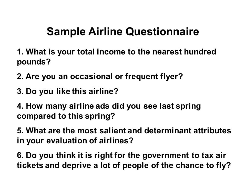 Sample Airline Questionnaire 1. What is your total income to the nearest hundred pounds.