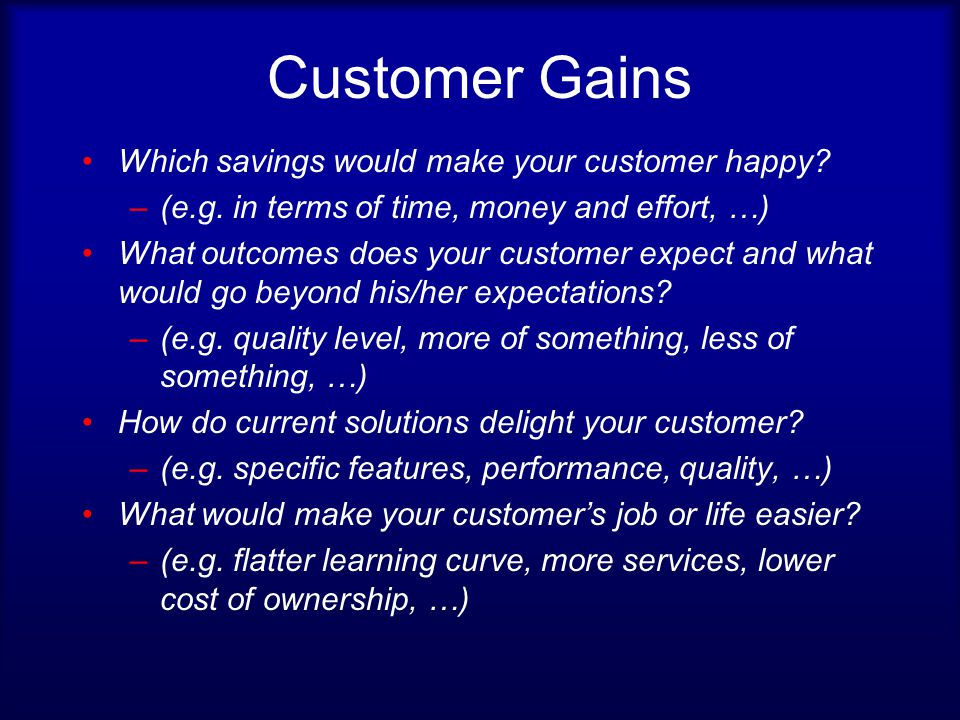 Customer Gains Which savings would make your customer happy.