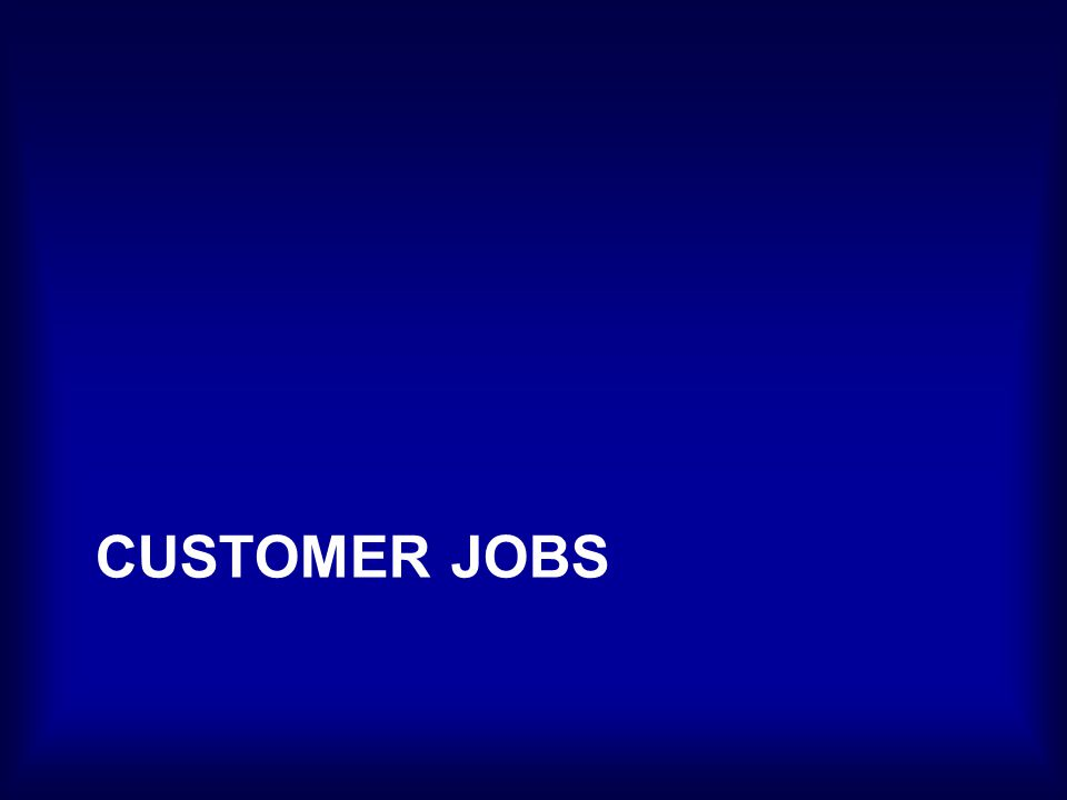 Customer Jobs Describe what a specific customer segment is trying to get done.