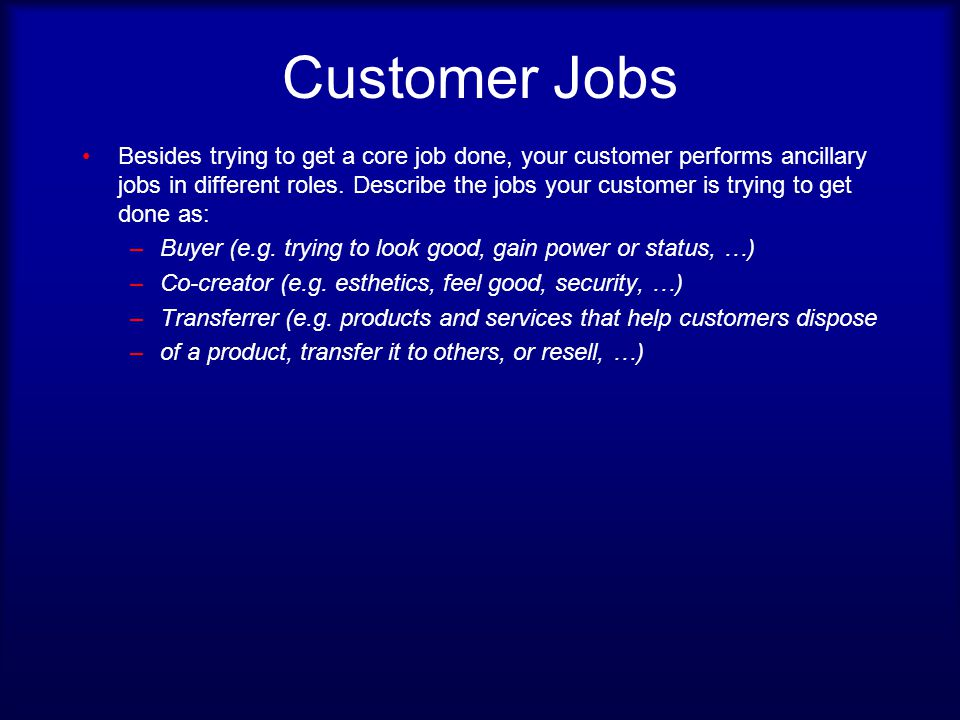 Customer Jobs Rank each job according to its significance to your customer.