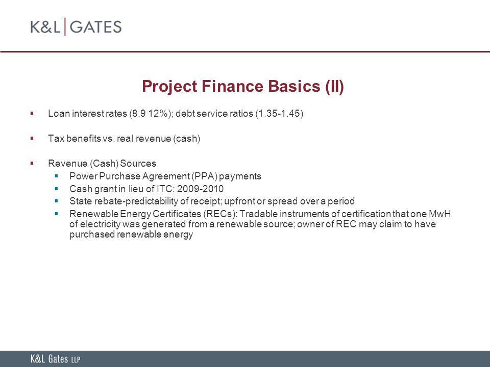 Project Finance Basics (II)  Loan interest rates (8,9 12%); debt service ratios (1.35-1.45)  Tax benefits vs.