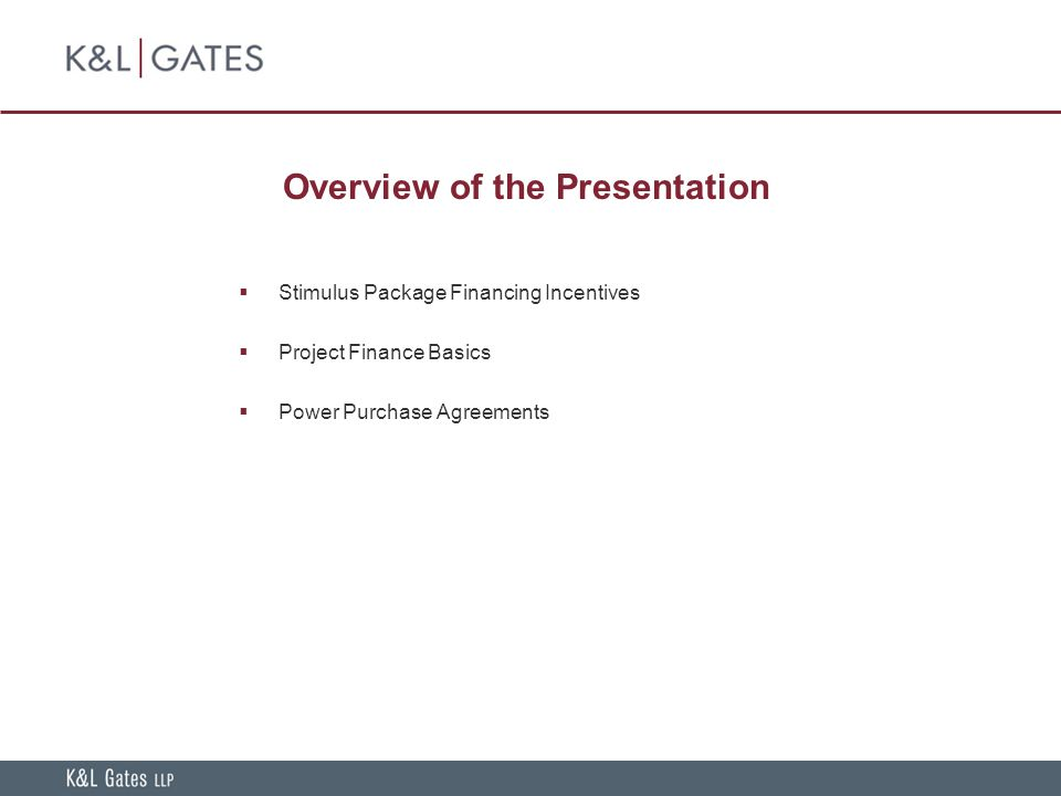 Overview of the Presentation  Stimulus Package Financing Incentives  Project Finance Basics  Power Purchase Agreements