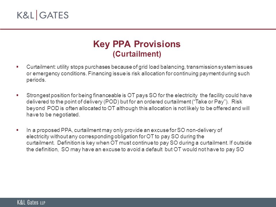 Key PPA Provisions (Curtailment)  Curtailment: utility stops purchases because of grid load balancing, transmission system issues or emergency conditions.