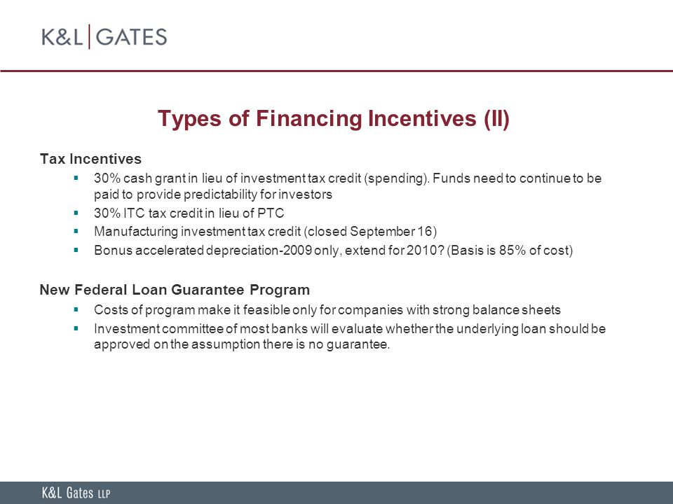 Types of Financing Incentives (II) Tax Incentives  30% cash grant in lieu of investment tax credit (spending).