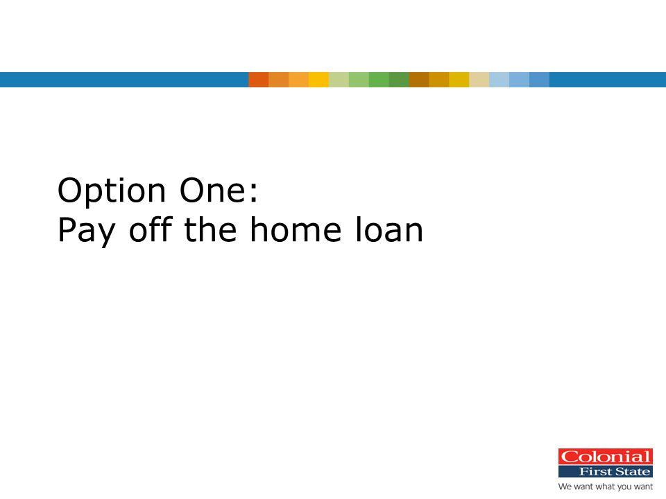 Option One: Pay off the home loan