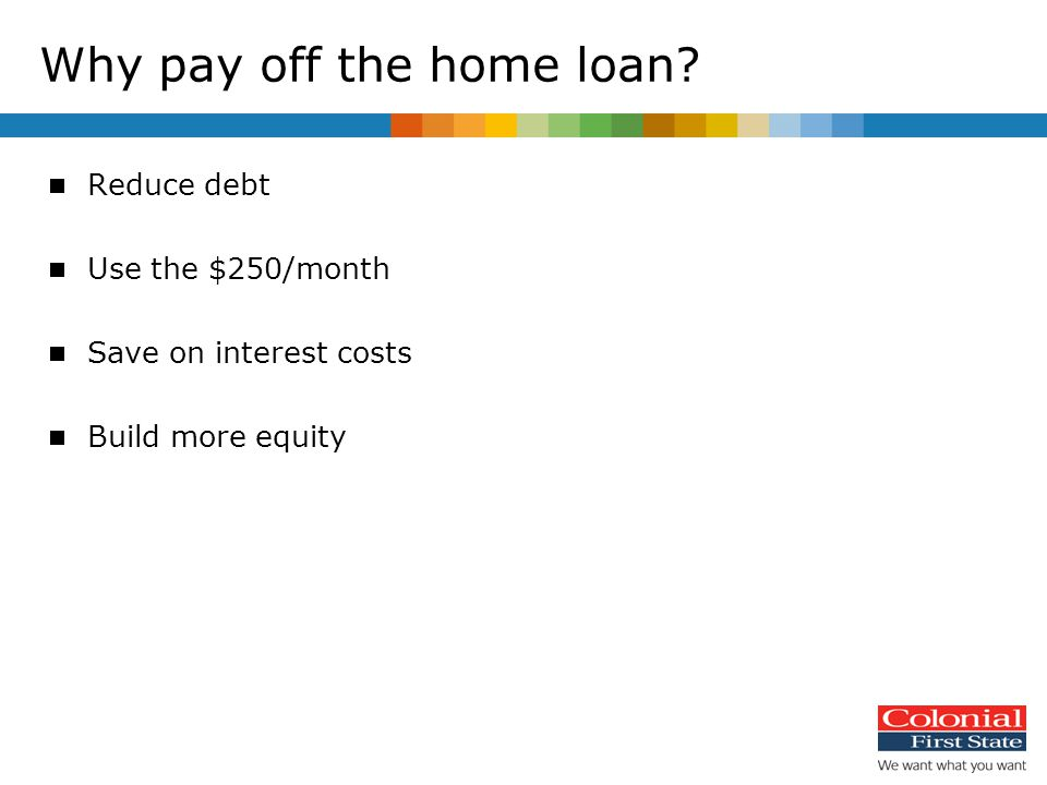 Why pay off the home loan.
