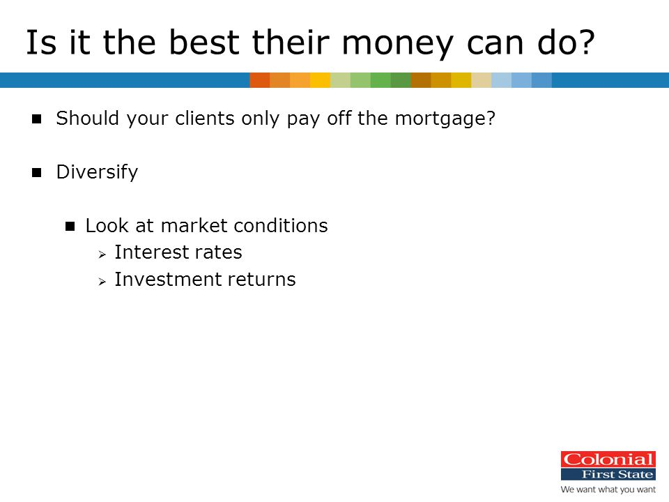  Should your clients only pay off the mortgage.