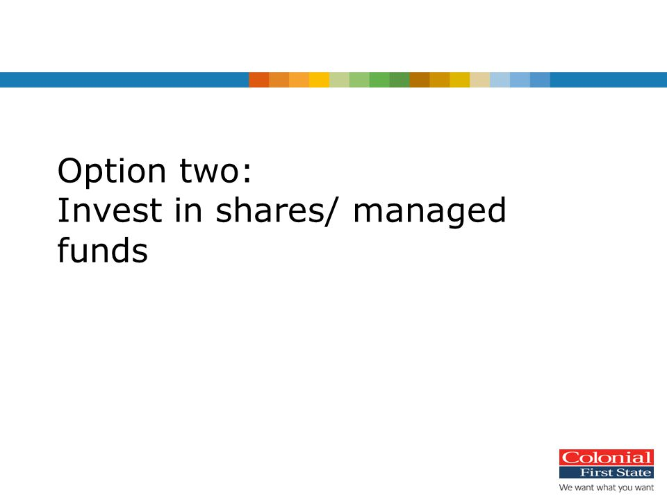Option two: Invest in shares/ managed funds