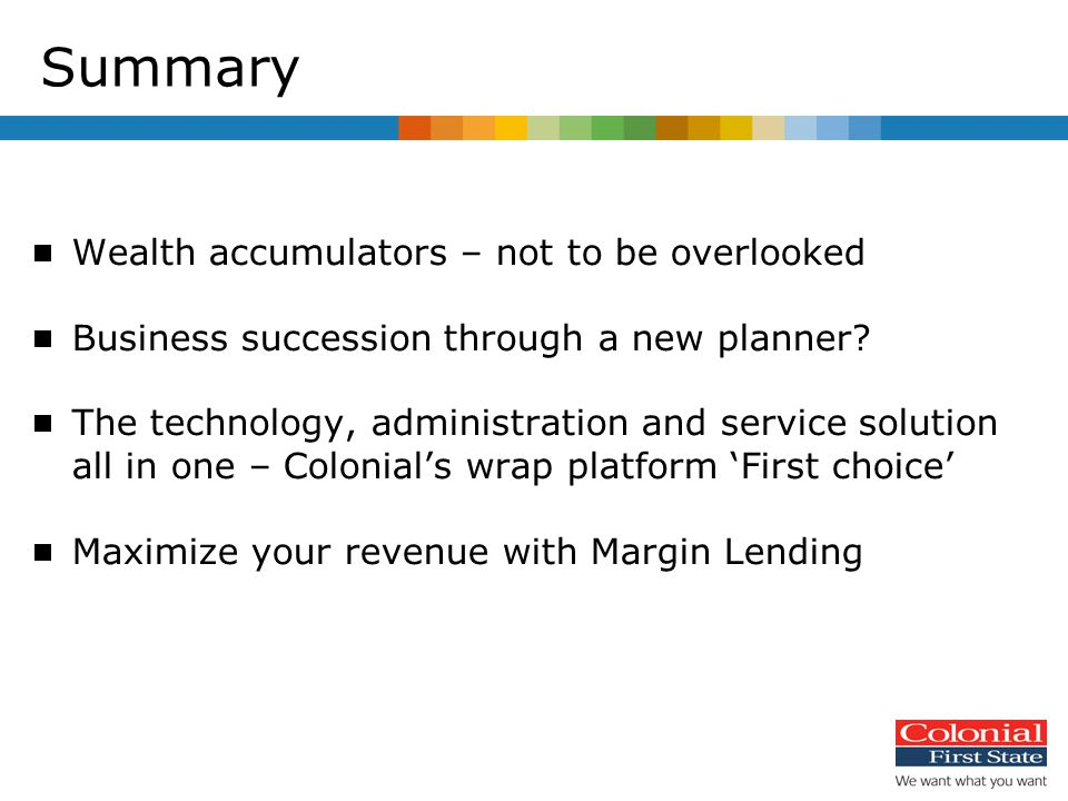 Summary  Wealth accumulators – not to be overlooked  Business succession through a new planner.
