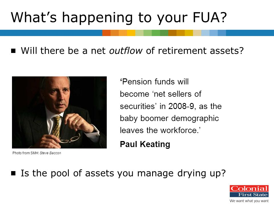 What's happening to your FUA.  Will there be a net outflow of retirement assets.