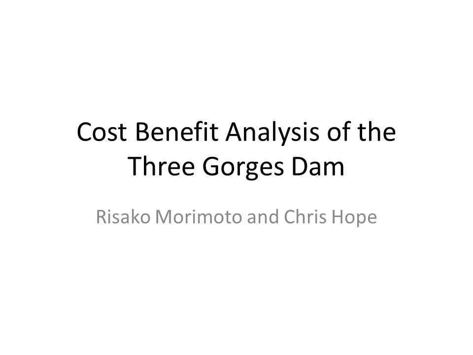 Cost Benefit Analysis of the Three Gorges Dam Risako Morimoto and Chris Hope