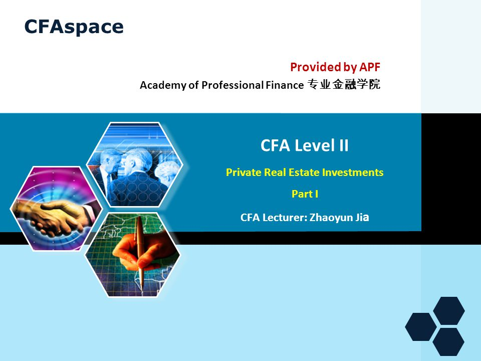 CFAspace CFA Level II Private Real Estate Investments Part I CFA Lecturer: Zhaoyun Ji a Provided by APF Academy of Professional Finance 专业金融学院