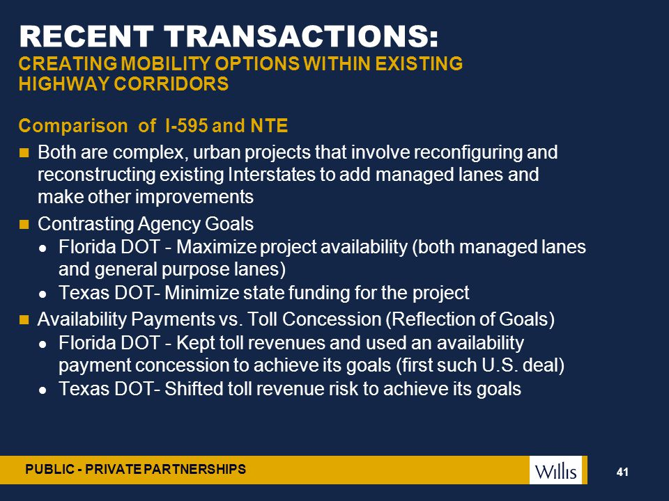 PUBLIC - PRIVATE PARTNERSHIPS RECENT TRANSACTIONS: CREATING MOBILITY OPTIONS WITHIN EXISTING HIGHWAY CORRIDORS Comparison of I-595 and NTE Both are co
