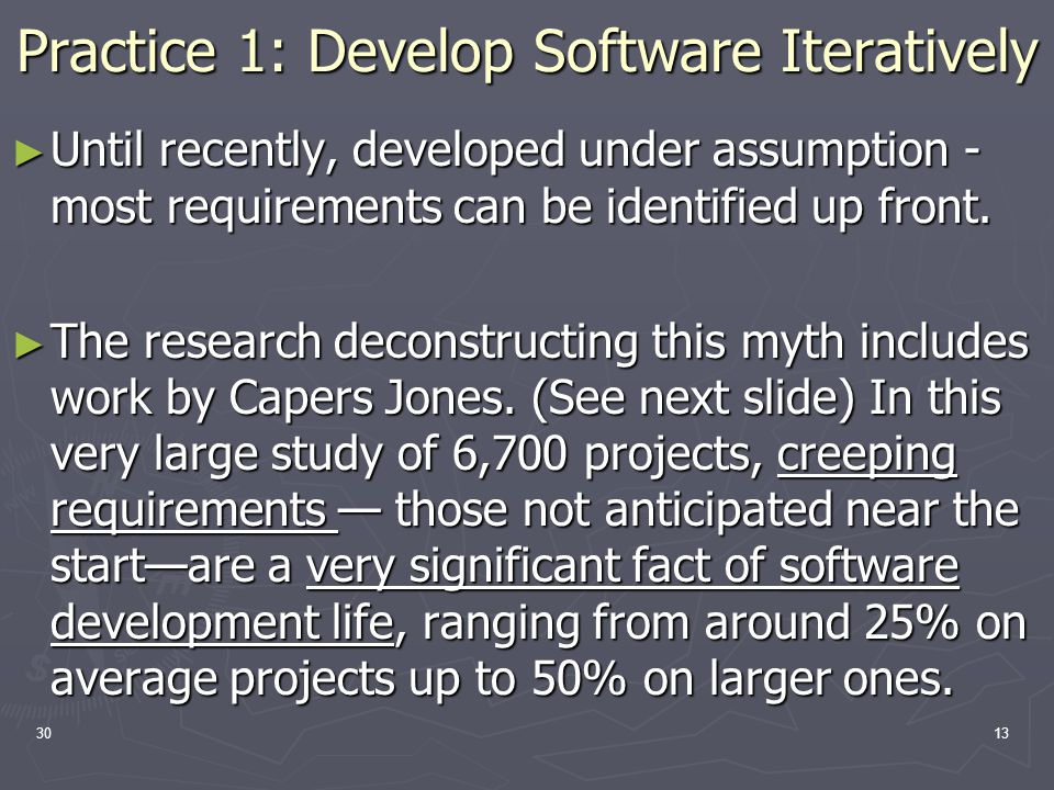 3013 Practice 1: Develop Software Iteratively ► Until recently, developed under assumption - most requirements can be identified up front.