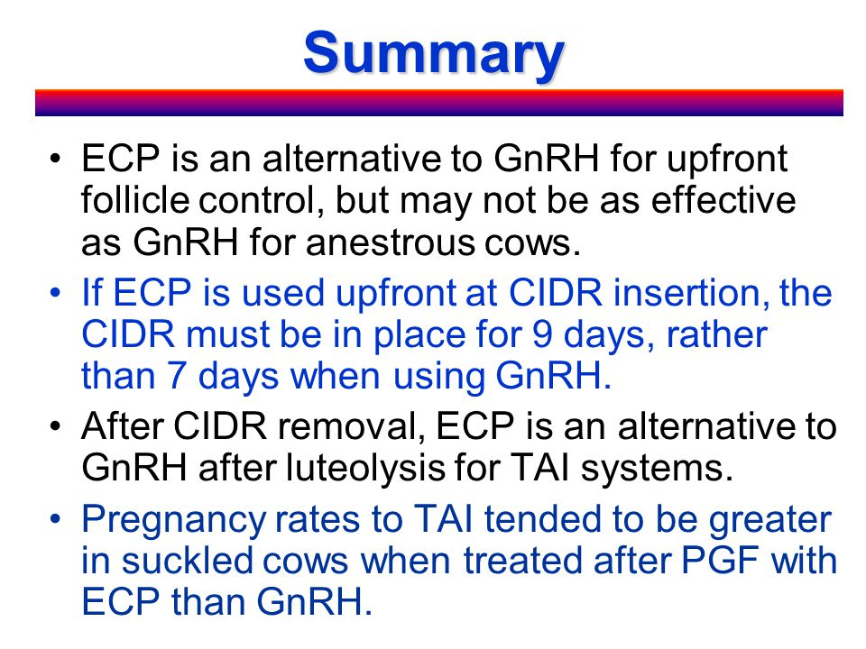 Summary ECP is an alternative to GnRH for upfront follicle control, but may not be as effective as GnRH for anestrous cows.