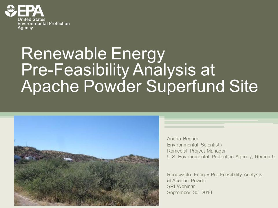 Renewable Energy Pre-Feasibility Analysis at Apache Powder Superfund Site Andria Benner Environmental Scientist / Remedial Project Manager U.S. Enviro