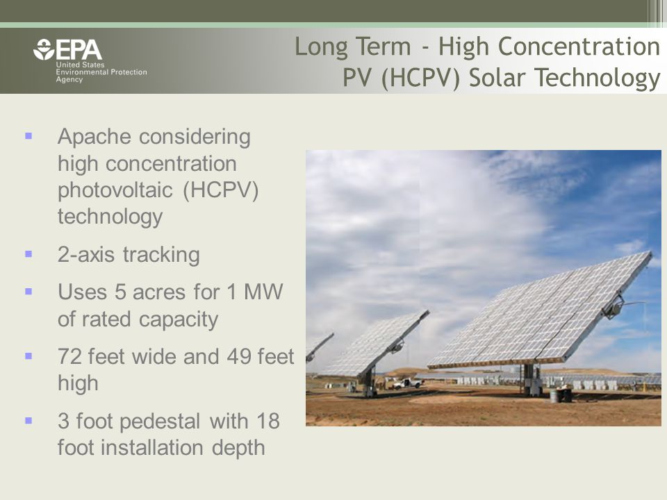 Long Term - High Concentration PV (HCPV) Solar Technology  Apache considering high concentration photovoltaic (HCPV) technology  2-axis tracking  U
