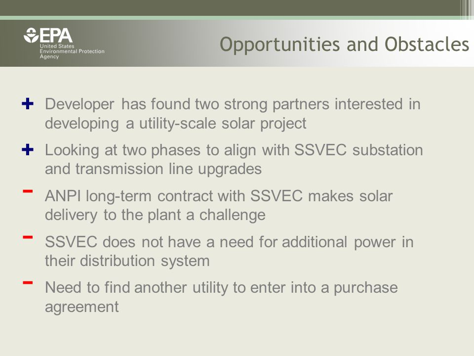Opportunities and Obstacles  Developer has found two strong partners interested in developing a utility-scale solar project  Looking at two phases to align with SSVEC substation and transmission line upgrades - ANPI long-term contract with SSVEC makes solar delivery to the plant a challenge - SSVEC does not have a need for additional power in their distribution system - Need to find another utility to enter into a purchase agreement