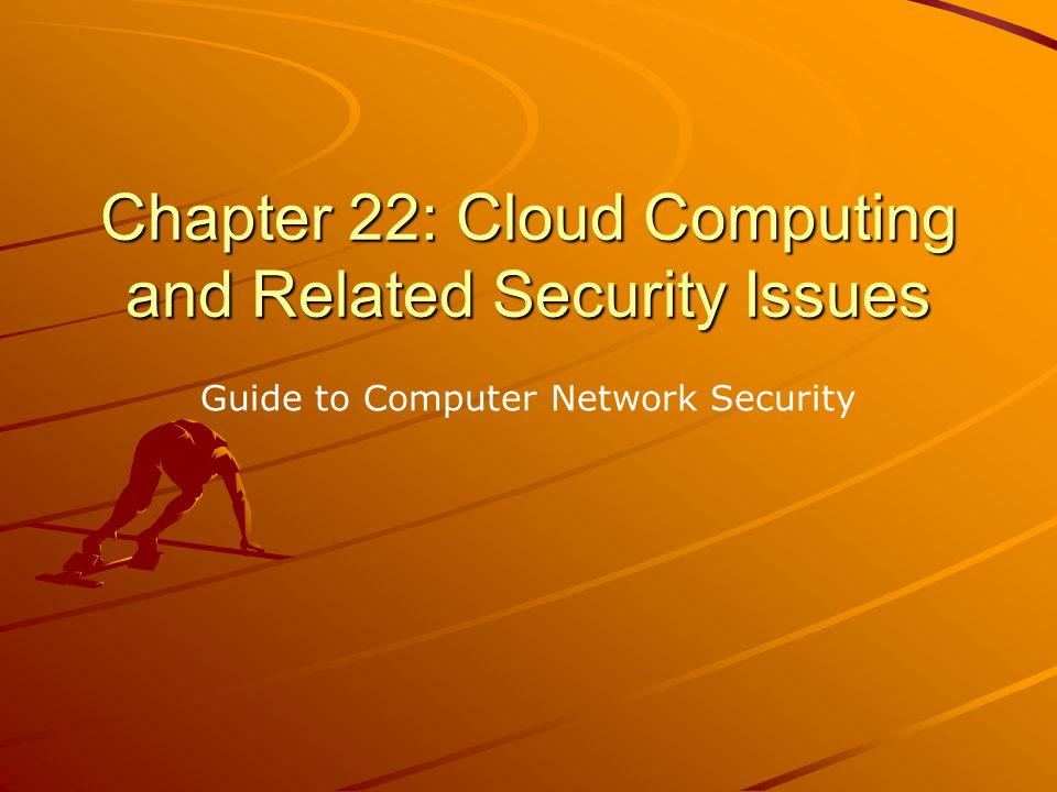 Chapter 22: Cloud Computing and Related Security Issues Guide to Computer Network Security