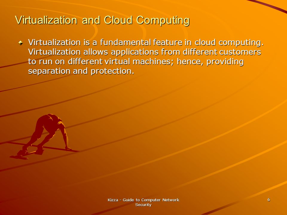 Virtualization and Cloud Computing Virtualization is a fundamental feature in cloud computing.