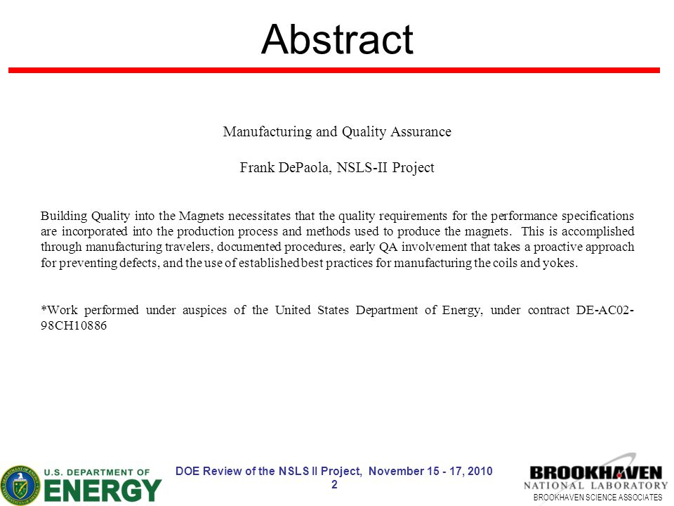 BROOKHAVEN SCIENCE ASSOCIATES Abstract Manufacturing and Quality Assurance Frank DePaola, NSLS-II Project Building Quality into the Magnets necessitat