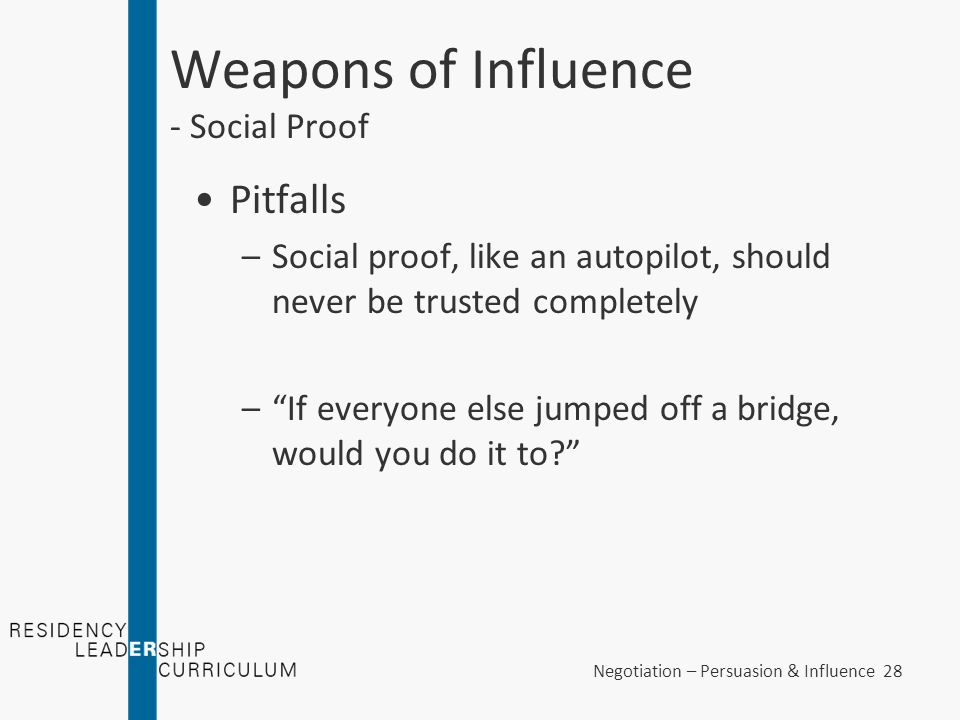 Negotiation – Persuasion & Influence 28 Weapons of Influence - Social Proof Pitfalls –Social proof, like an autopilot, should never be trusted complet