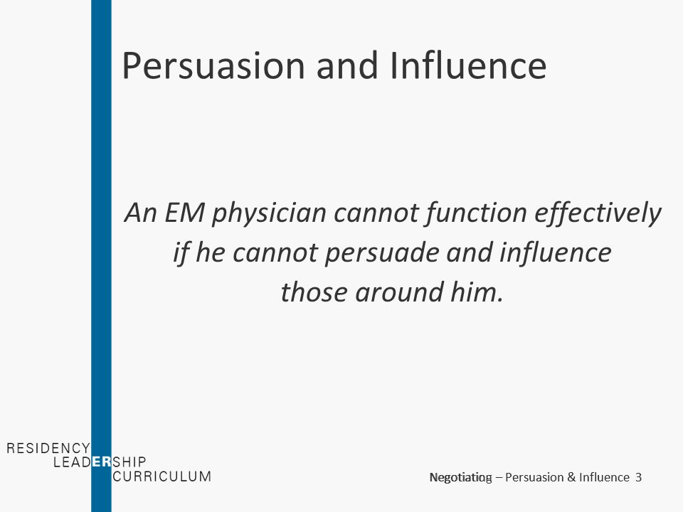 Negotiation – Persuasion & Influence 3Negotiating – Persuasion & Influence 3 Persuasion and Influence An EM physician cannot function effectively if h