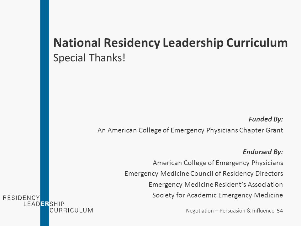 Negotiation – Persuasion & Influence 54 National Residency Leadership Curriculum Special Thanks! Funded By: An American College of Emergency Physician