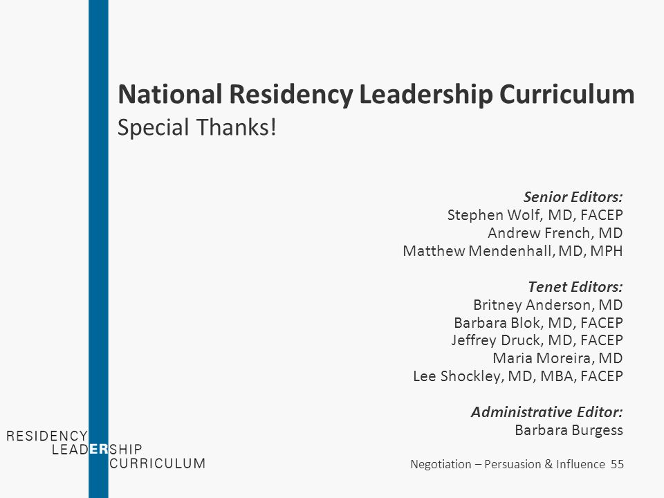 Negotiation – Persuasion & Influence 55 National Residency Leadership Curriculum Special Thanks! Senior Editors: Stephen Wolf, MD, FACEP Andrew French