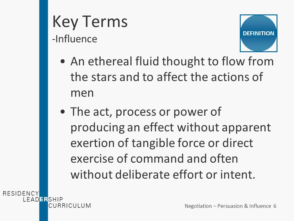 Negotiation – Persuasion & Influence 7 Key Terms - A functional definition How to get people to do the things you want them to do How to positively manipulate your environment