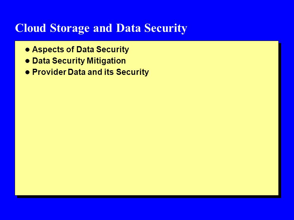 Cloud Storage and Data Security l Aspects of Data Security l Data Security Mitigation l Provider Data and its Security
