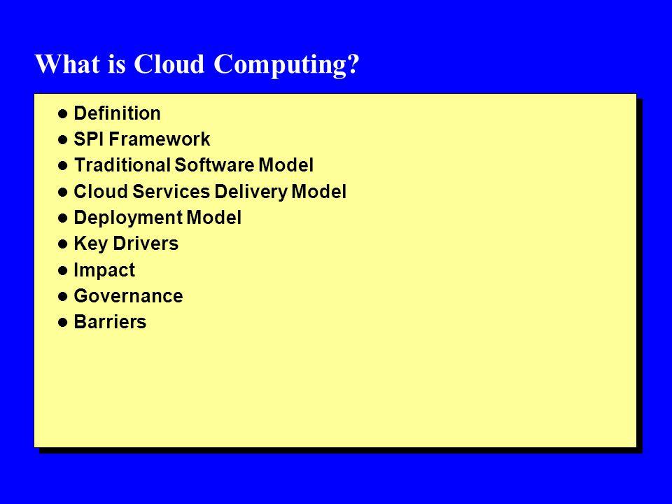 What is Cloud Computing? l Definition l SPI Framework l Traditional Software Model l Cloud Services Delivery Model l Deployment Model l Key Drivers l