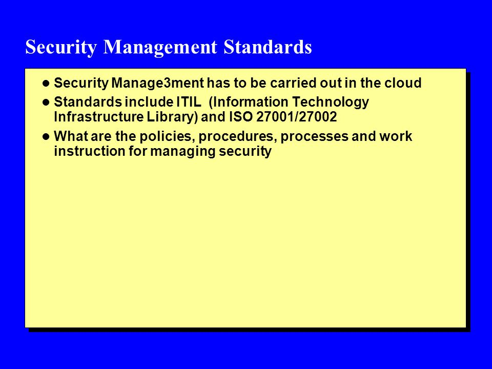 Security Management Standards l Security Manage3ment has to be carried out in the cloud l Standards include ITIL (Information Technology Infrastructur