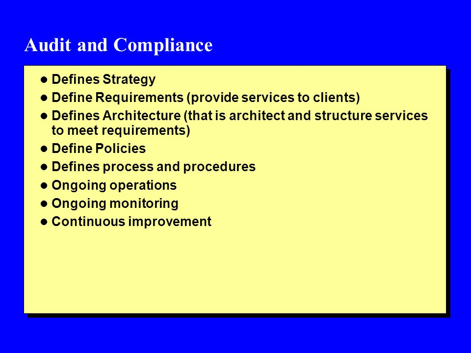 Audit and Compliance l Defines Strategy l Define Requirements (provide services to clients) l Defines Architecture (that is architect and structure se