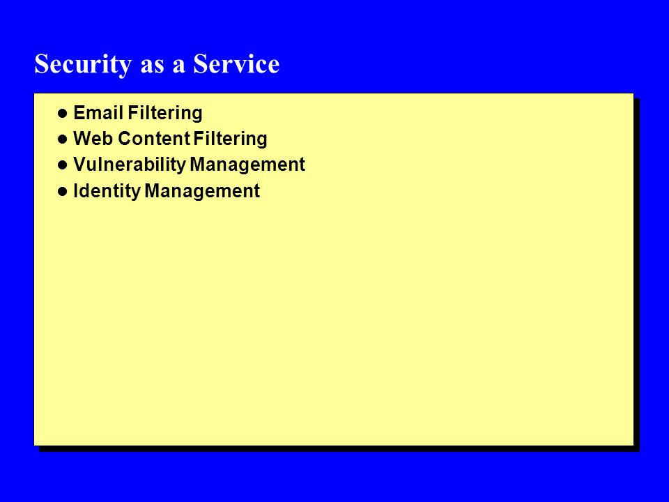 Security as a Service l Email Filtering l Web Content Filtering l Vulnerability Management l Identity Management