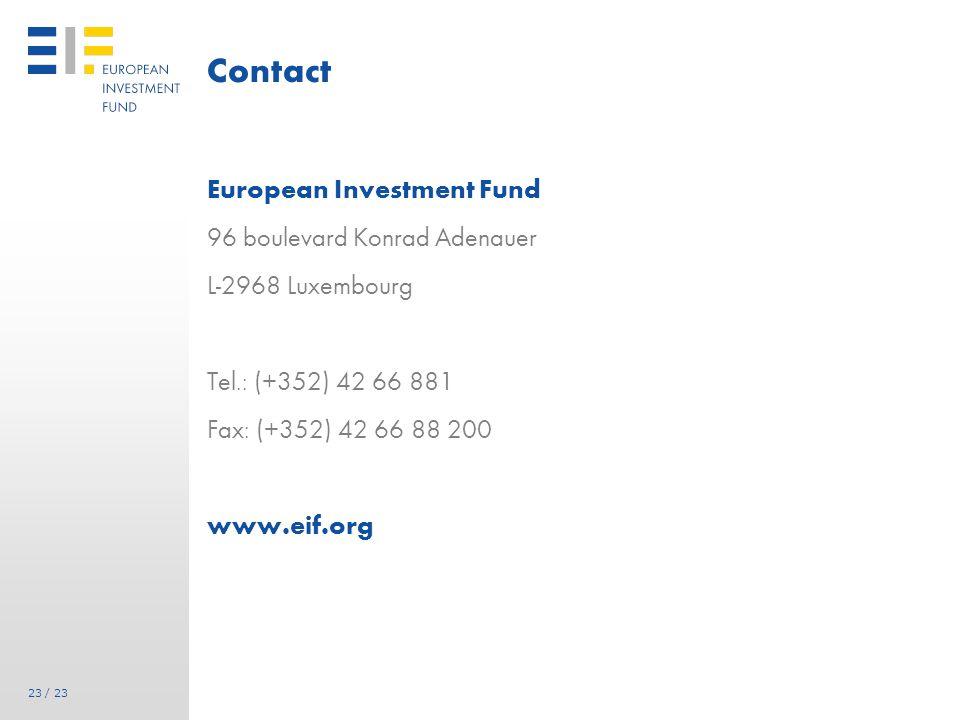 23 / 23 Contact European Investment Fund 96 boulevard Konrad Adenauer L-2968 Luxembourg Tel.: (+352) 42 66 881 Fax: (+352) 42 66 88 200 www.eif.org