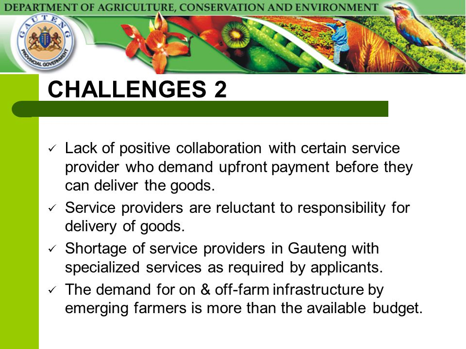 CHALLENGES 2 Lack of positive collaboration with certain service provider who demand upfront payment before they can deliver the goods. Service provid