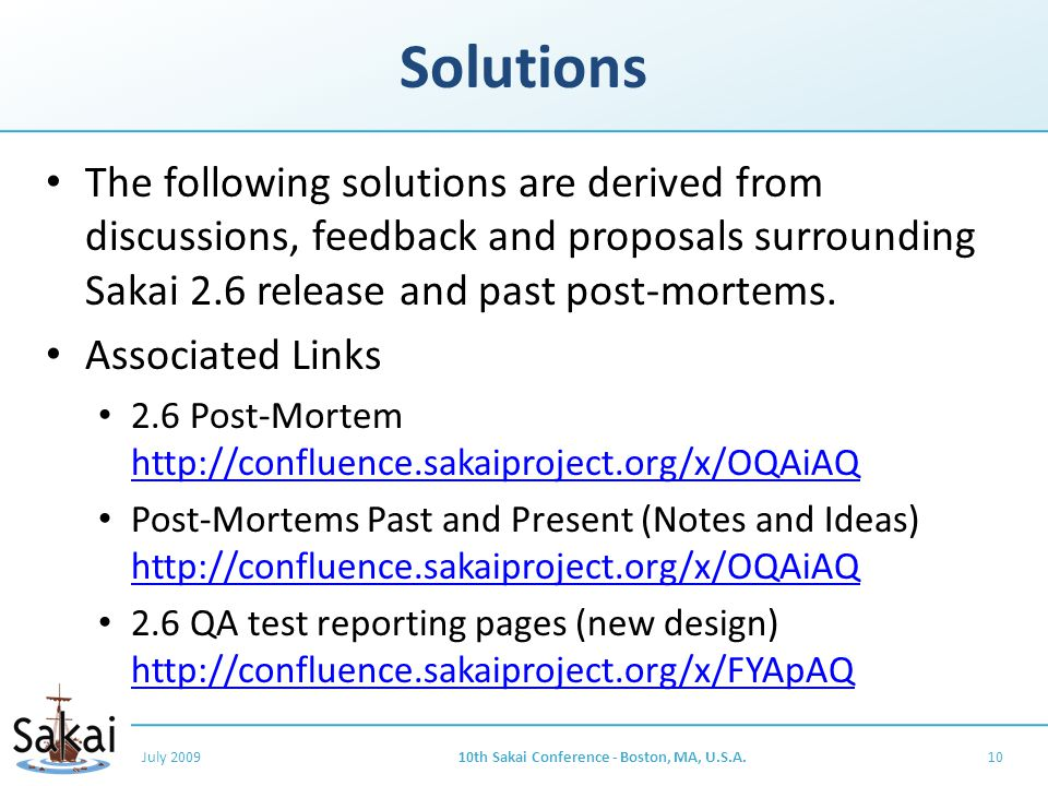 Solutions The following solutions are derived from discussions, feedback and proposals surrounding Sakai 2.6 release and past post-mortems.