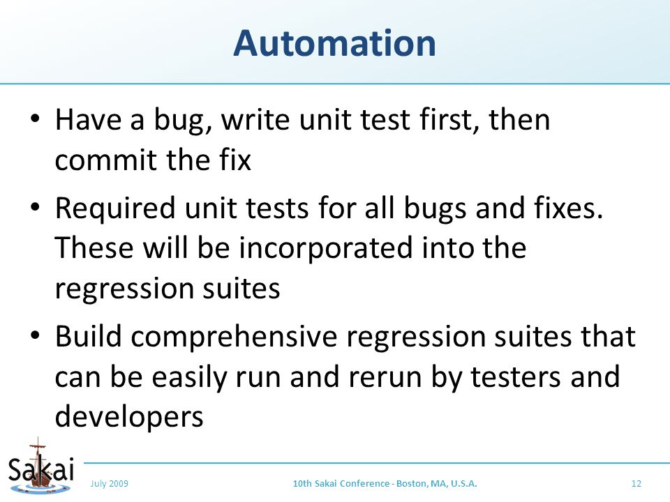 Automation Have a bug, write unit test first, then commit the fix Required unit tests for all bugs and fixes.